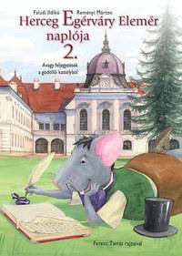 Faludi Ildikó, Reményi Márton: Herceg Egérváry Elemér naplója 2. - Avagy feljegyzések a gödöllői kastélyból -  (Könyv)