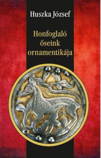 Huszka József: Honfoglaló őseink ornamentikája -  (Könyv)