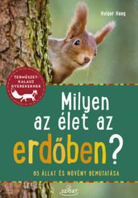 Holger Haag: Milyen az élet az erdőben? - 85 állat és növény bemutatása -  (Könyv)