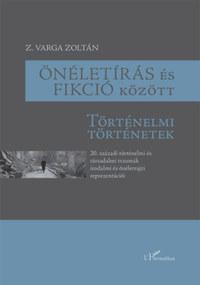 Z. Varga Zoltán: Önéletírás és fikció között - Történelmi történetek -  (Könyv)