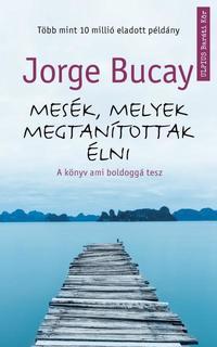 Jorge Bucay: Mesék, melyek megtanítottak élni - A könyv ami boldoggá tesz -  (Könyv)