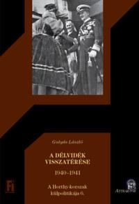 Gulyás László: A Délvidék visszatérése - 1940-1941 -  (Könyv)