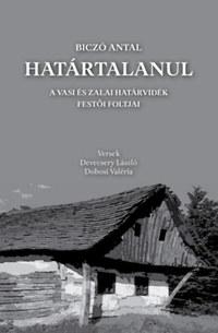 Devecsery László, Dobosi Valéria, Biczó Antal: Határtalanul - A vasi és zalai határvidék festői foltjai -  (Könyv)