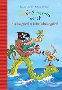 Sandra Grimm, Barbara Korthues: 3-5-8 perces mesék hős lovagokról és bátor kalózlányokról -  (Könyv)
