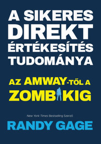 Randy Cage: A sikeres direkt értékesítés tudománya - Az Amway-től a zombikig -  (Könyv)