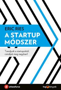 Eric Ries: A startup módszer - Tanuljunk a startupoktól, csináljuk meg nagyban! -  (Könyv)