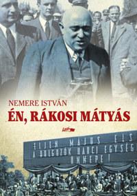 Nemere István: Én, Rákosi Mátyás -  (Könyv)