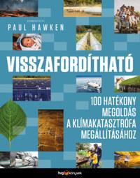 Paul Hawken: Visszafordítható - 100 hatékony megoldás a klímakatasztrófa megállításához -  (Könyv)