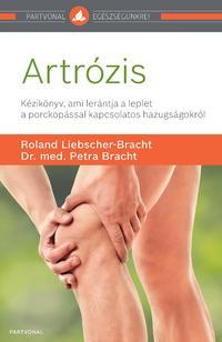 Roland Liebscher-Bracht, Dr. med. Petra Bracht: Artrózis - Kézikönyv, ami lerántja a leplet a porckopással kapcsolatos hazugságokról -  (Könyv)