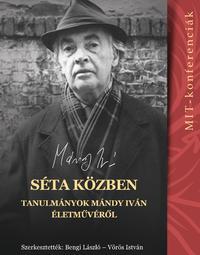 Bengi László, Vörös István (szerk.): Séta közben - Tanulmányok Mándy Iván életművéről (MIT-konferenciák 5.) -  (Könyv)
