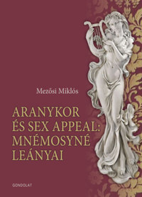 Mezősi Miklós: Aranykor és sex appeal: Mnémosyné leányai -  (Könyv)