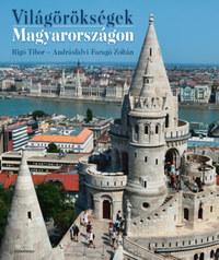 Rigó Tibor, Andrásfalvi-Faragó Zoltán: Világörökségek Magyarországon -  (Könyv)