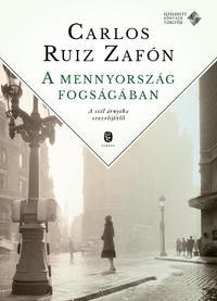 Carlos Ruiz Zafón: A mennyország fogságában -  (Könyv)