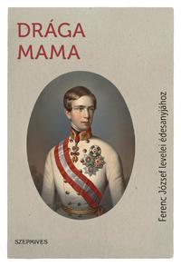 I. Ferenc József: Drága Mama - Ferenc József levelei édesanyjához -  (Könyv)