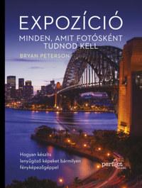 Bryan Peterson: Expozíció - Minden, amit fotósként tudnod kell - Hogyan készíts lenyűgöző képeket bármilyen fényképezőgéppel -  (Könyv)