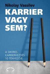 Nikolay Vassilev: Karrier vagy sem? - A sikeres karrierkezdés 10 tényezője -  (Könyv)