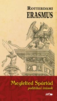 Rotterdami Erasmus: Meglelted Spártád - politikai írások -  (Könyv)