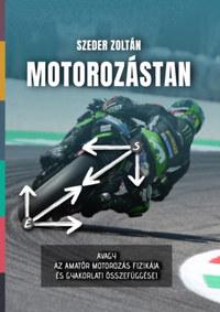 Szeder Zoltán: Motorozástan - avagy az amatőr motorozás fizikája és gyakorlati összefüggései -  (Könyv)