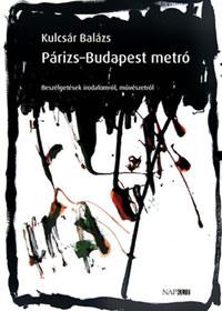 Kulcsár Balázs: Párizs-Budapest metró - Beszélgetések irodalomról, művészetről -  (Könyv)