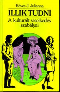 Köves J. Julianna: Illik tudni - A kulturált viselkedés szabályai -  (Könyv)