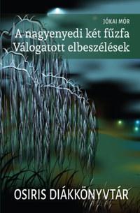 Jókai Mór: A nagyenyedi két fűzfa - Válogatott elbeszélések -  (Könyv)