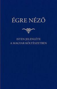 Égre néző - Isten jelenléte a magyar költészetben -  (Könyv)