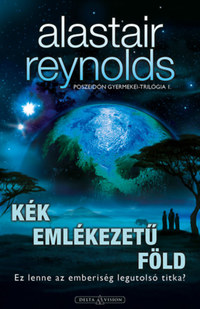 Alastair Reynolds: Kék emlékezetű Föld - Poszeidón gyermekei-trilógia I. -  (Könyv)