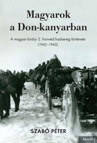 Szabó Péter: Magyarok a Don-kanyarban - A magyar királyi 2. honvéd hadsereg története (1942-1943) -  (Könyv)