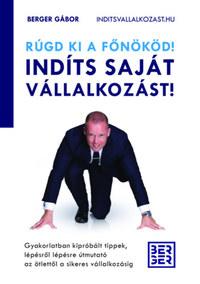 Berger Gábor: Rúgd ki a főnököd! Indíts saját vállalkozást! -  (Könyv)