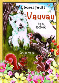Lőcsei Judit: Vauvau és a többiek - Anyu meséi -  (Könyv)