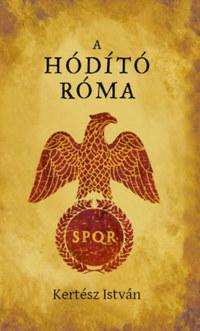 Kertész István: A hódító Róma -  (Könyv)