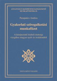 Parapatics Andrea: Gyakorlati szövegalkotási munkafüzet - A középszintű írásbeli érettségi vizsgához magyar nyelv és irodalomból -  (Könyv)
