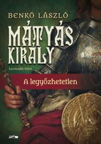 Benkő László: Mátyás király III. - A legyőzhetetlen -  (Könyv)