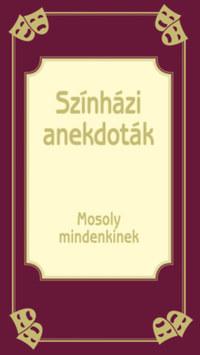 Színházi anekdoták - Mosoly mindenkinek -  (Könyv)