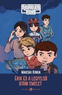 Maksai Kinga: Névtelen világ - Erik és a legfelső utáni emelet -  (Könyv)