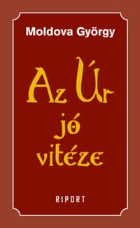Moldova György: Az Úr jó vitéze - 1. kötet - Riport -  (Könyv)