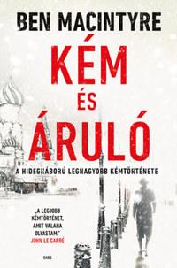 Ben Macintyre: Kém és áruló - A hidegháború legnagyobb kémtörténete -  (Könyv)