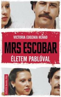 Victoria Eugenia Henao: Mrs. Escobar - Életem Pablóval -  (Könyv)