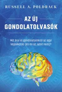 Russell A. Poldrack: Az új gondolatolvasók - Mit árul el gondolatainkról az agyi képalkotás (és mi az, amit nem)? -  (Könyv)