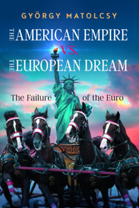 Matolcsy György: The American Empire VS. The European Dream - The Failure of the Euro -  (Könyv)