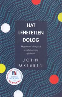 John Gribbin: Hat lehetetlen dolog - Meghökkentő elképzelések a szubatomi világ rejtelmeiről -  (Könyv)