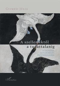 Gyimesi Júlia: A szellemektől a tudattalanig - Tudomány, áltudomány, pszichoanalízis -  (Könyv)