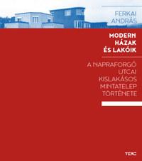 Ferkai András: Modern házak és lakóik - A Napraforgó utcai kislakásos mintatelep története -  (Könyv)