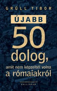 Grüll Tibor: Újabb 50 dolog, amit nem képzeltél volna a rómaiakról -  (Könyv)