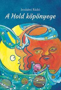Az Irodalmi Rádió alkotóközössége: A Hold köpönyege -  (Könyv)