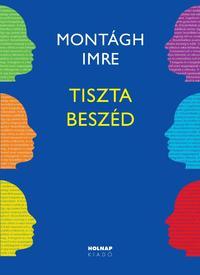 Montágh Imre: Tiszta beszéd -  (Könyv)