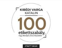 Kibédi Varga Katalin: 100 Etikettszabály, hogy elkerüljük a kínos helyzeteket -  (Könyv)