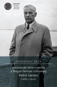 Závodszky Géza: A kolozsvári alma matertől a Magyar Nemzet rostrumáig - Pethő Sándor (1885-1940) -  (Könyv)
