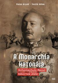 Kajon Árpád, Suslik Ádám: A Monarchia katonája - Schamschula Rezső tábornok élete -  (Könyv)