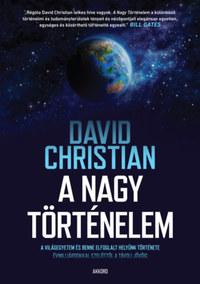 David Christian: A nagy történelem - A világegyetem és benne elfoglalt helyünk története -  (Könyv)